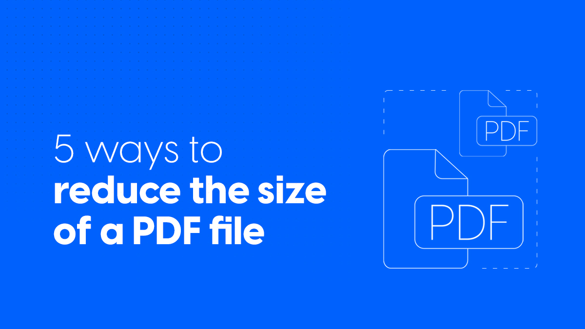 5 ways to reduce the size of a PDF file
